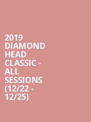 2019 Diamond Head Classic - All Sessions (12/22 - 12/25) at Stan Sheriff Center