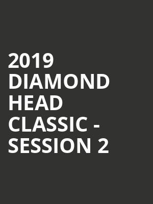 2019 Diamond Head Classic - Session 2 at Stan Sheriff Center